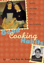 Good Cooking Habits Good Cooking Habits, Sr Karol Jackowski, religious cookbook, cookbook, nun cookbook